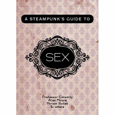 A Steampunk's Guide to Sex - Paperback NEW Calamity, Profe 2012-11-15