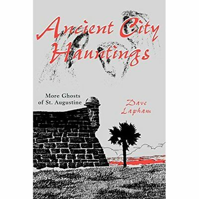Ancient City Hauntings: More Ghosts of St. Augustine - Paperback NEW Dave Lapham
