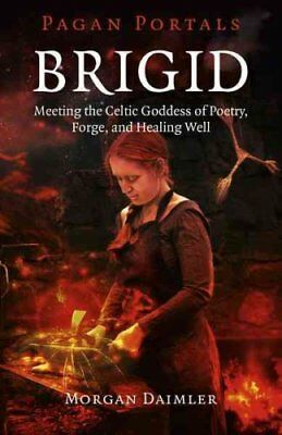 Brigid Meeting the Celtic Goddess of Poetry, Forge, and Healing... 9781785353208