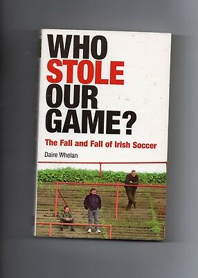 Republic Of Ireland - Who Stole Our Game By Daire Whelan - Soccer