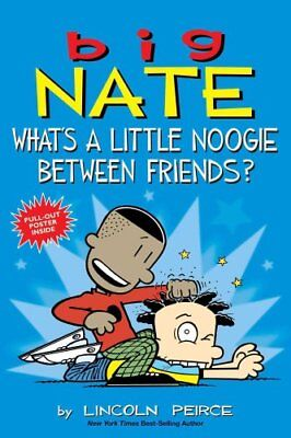 Big Nate: What's a Little Noogie Between Friends? by Lincoln Peirce...