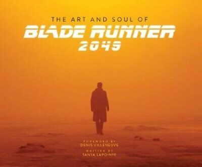 The Art and Soul of Blade Runner 2049 by Tanya Lapointe 9781785657580