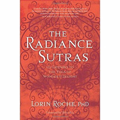 The Radiance Sutras: 112 Gateways to the Yoga of Wonder - Paperback NEW Roche, L