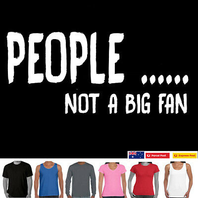 Funny T-shirts PEOPLE Not a big fan anti social Gift Aussie store tee's sizes