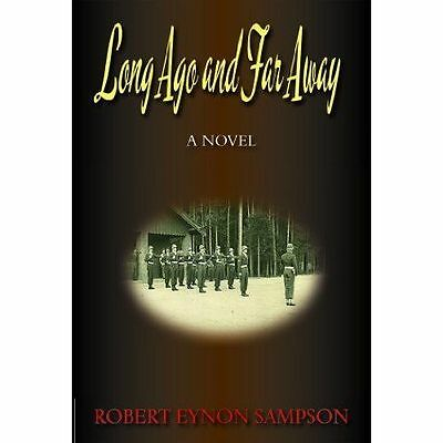 New, Long Ago and Far Away: A World War Two Novel, Sampson, Robert Eynon, Eynon