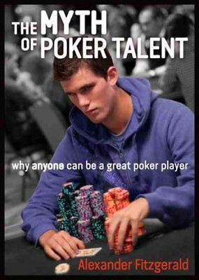 The Myth of Poker Talent why anyone can be a great poker player 9781909457539