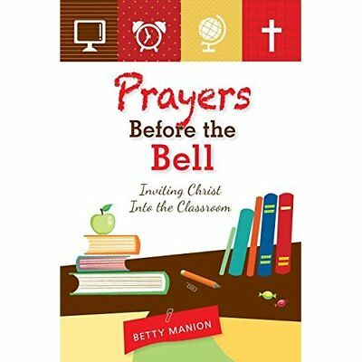 Prayers Before the Bell: Inviting Christ into the Class - Paperback NEW Betty Ma