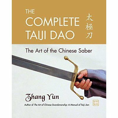 The Complete Taiji Dao: The Art of the Chinese Saber - Paperback NEW Yun, Zhang