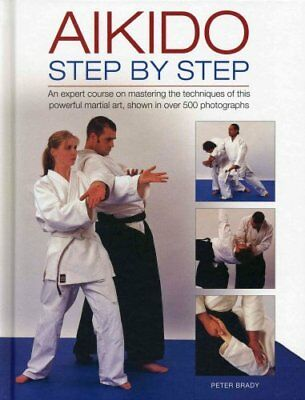 Aikido: Step by Step An Expert Course on Mastering the Techniqu... 9780754828440