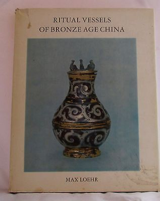 Ritual Vessels of Bronze Age China By Max Loehr 1968 NY Graphic Society