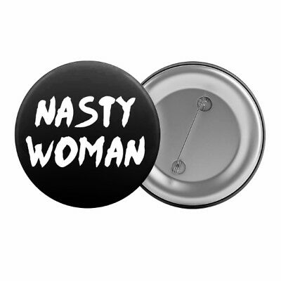 "Nasty Woman Badge Button Pin 1.25"" 32mm Feminist Feminism Slogan"
