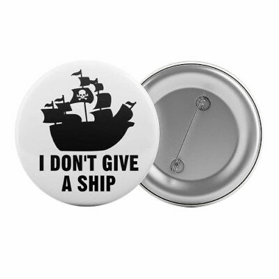 """I Don't Give A Ship - Badge Button Pin 1.25"""" 32mm Pirate Party Funny Slogan"""