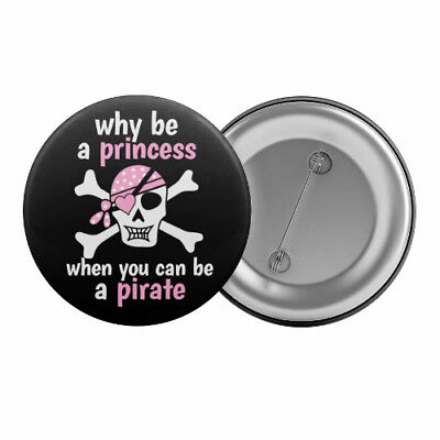 "Why Be A Princess When You Can Be A Pirate - Badge Button Pin 1.25"" 32mm"