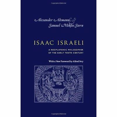 Isaac Israeli: A Neoplatonic Philosopher of the Early T - Paperback NEW Alexande