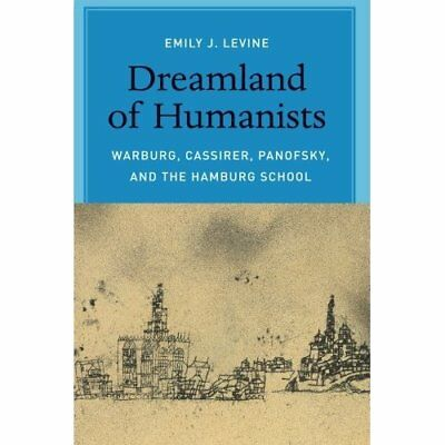 Dreamland of Humanists: Warburg, Cassirer, Panofsky, An - Paperback NEW Emily J.