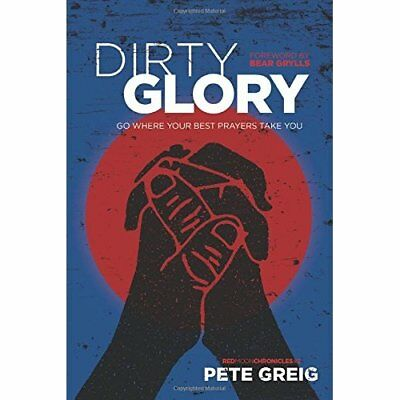 Dirty Glory: Go Where Your Best Prayers Take You (Red M - Paperback NEW Pete Gre