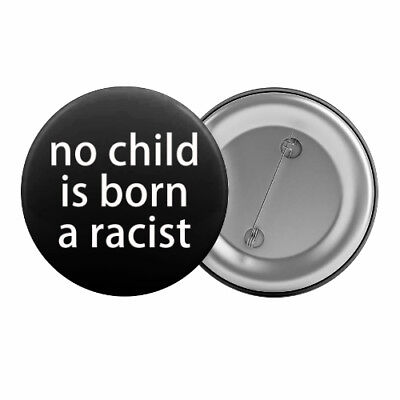 "No Child Is Born A Racist Badge Button Pin 1.25"" 32mm Anti-Racism Political Left"