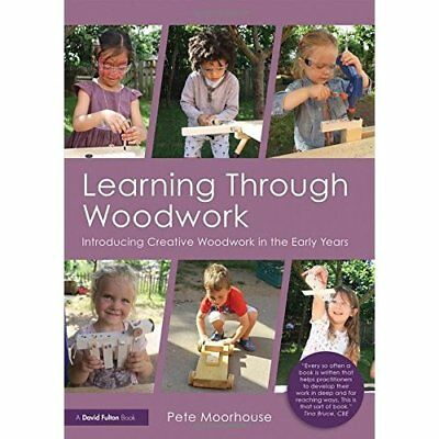 Learning Through Woodwork: Introducing Creative Woodwor - Paperback NEW Moorhous