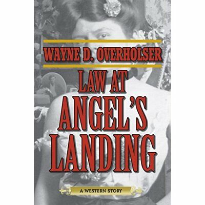 Law at Angel's Landing: A Western Story - Paperback NEW Wayne D. Overho 2014-10-
