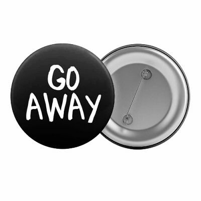 "Go Away - Badge Button Pin 1.25"" 32mm Anti-Social Slogan"
