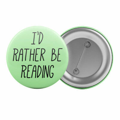 "I'd Rather Be Reading - Badge Button Pin 1.25"" 32mm Read Books Bookworm"
