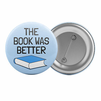 "The Book Was Better - Badge Button Pin 1.25"" 32mm Books Lover Reading Book Club"