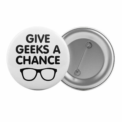 "Give Geeks A Chance - Badge Button Pin 1.25"" 32mm Nerd Funny Slogan"