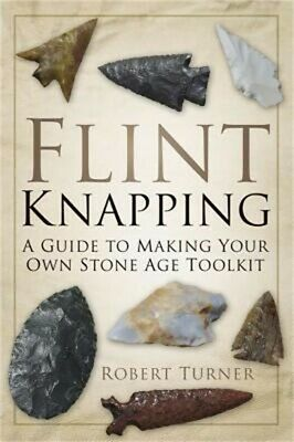 Flint Knapping: A Guide to Making Your Own Stone Age Tool Kit (Paperback or Soft