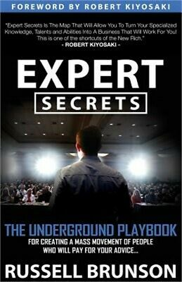 Expert Secrets: The Underground Playbook for Finding Your Message, Building a Tr