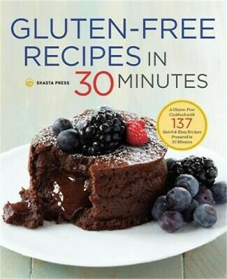 Gluten-Free Recipes in 30 Minutes: A Gluten-Free Cookbook with 137 Quick & Easy