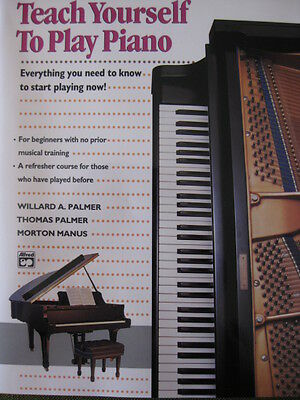Teach Yourself To Play Piano everything you need to know to start playing now !