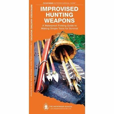 Improvised Hunting Weapons: A Waterproof Pocket Guide to Making Simple Tools for