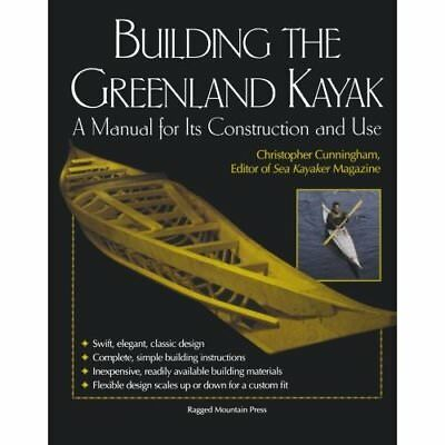 Building the Greenland Kayak: A Manual for Its Construc - Paperback NEW Cunningh