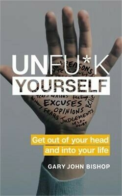 Unfu*k Yourself: Get Out of Your Head and Into Your Life (Hardback or Cased Book