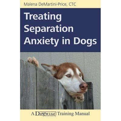 Treating Separation Anxiety in Dogs - Paperback NEW Malena Demartin 2014-04-04