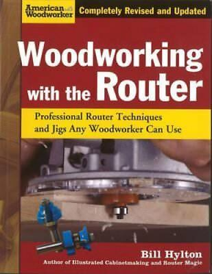 Woodworking with the Router Professional Router Techniques and ... 9781565234383