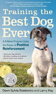 Training the Best Dog Ever: A 5-week Program Using the Power of Positive...