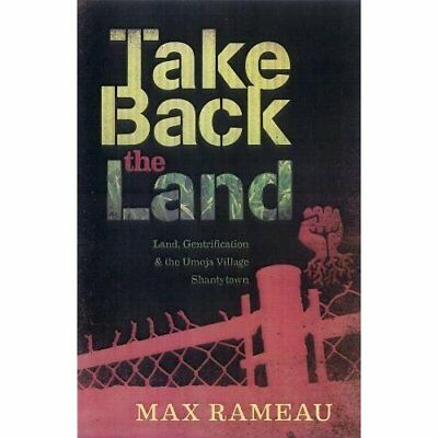 Take Back the Land: Land, Gentrification, and the Umoja - Paperback NEW Max Rame