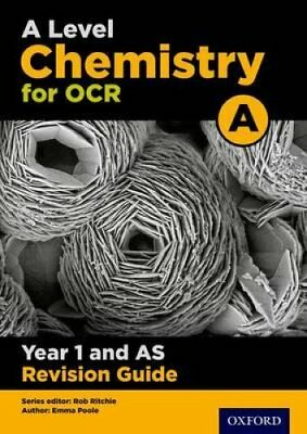 OCR A Level Chemistry A Year 1 Revision Guide by Emma Poole, Rob Ritchie...