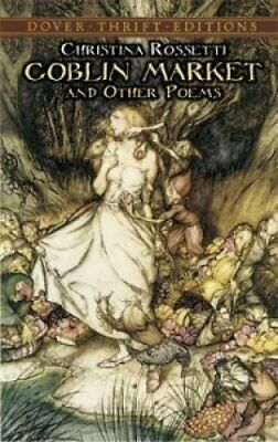 Goblin Market and Other Poems by Christina G. Rossetti 9780486280554