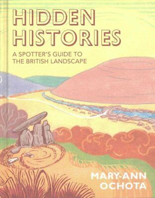 Hidden Histories: A Spotter's Guide to the British Landscape 9780711236929