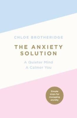 The Anxiety Solution A Quieter Mind, a Calmer You 9780718187156