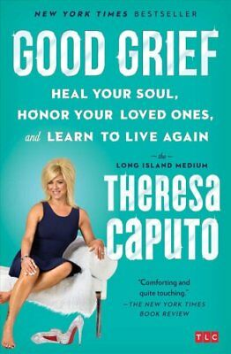 Good Grief Heal Your Soul, Honor Your Loved Ones, and Learn to ... 9781501139093