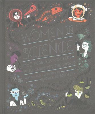 Women in Science: 50 Fearless Pioneers Who Changed the World by Rachel...