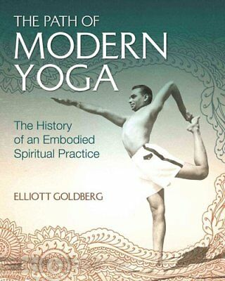 The Path of Modern Yoga The History of an Embodied Spiritual Pr... 9781620555675