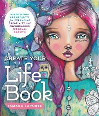Create Your Life Book: Mixed-Media Art Projects for Expanding Creativity and...