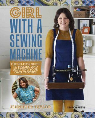 Girl with a Sewing Machine The No-Fuss Guide to Making and Adap... 9781782214564