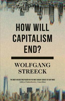 How Will Capitalism End? Essays on a Failing System 9781786632982