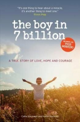 The Boy in 7 Billion A true Story of love, courage and hope 9781907324666