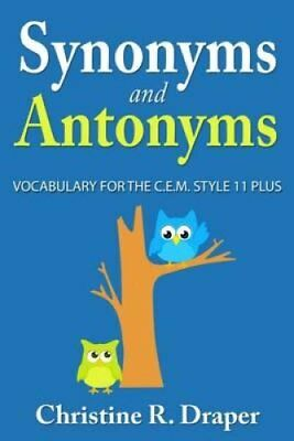 Synonyms and Antonyms: Vocabulary for the C.E.M. Style 11 Plus by Christine R...